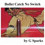 No Switch (Bullet Catch) - G Sparks