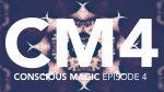 Conscious Magic Episode 4 (Trip