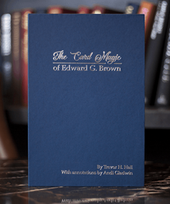 The Card Magic of Edward G. Brown by Trevor H. Hall and Andi Gladwin - Book